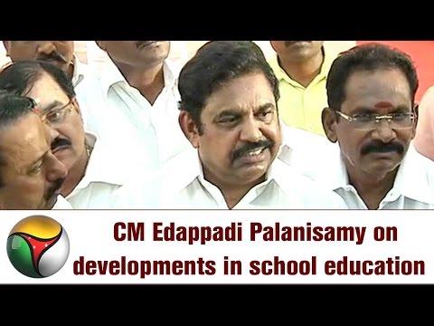 CM Edappadi Palanisamy on developments in school education