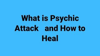 What is PSYCHIC ATTACK and how to heal it!!