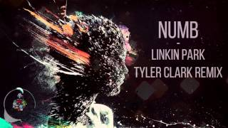 Linkin Park - Numb (Tyler Clark Remix 2016)