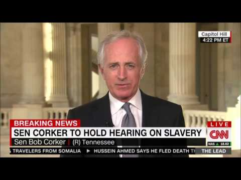 "Corker: U.S. ""Off and Running"" in ""Landmark"" Effort to End Modern Slavery"