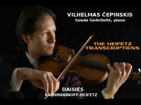 V. ČEPINSKIS: DAISIES, RACHMANINOFF-HEIFETZ