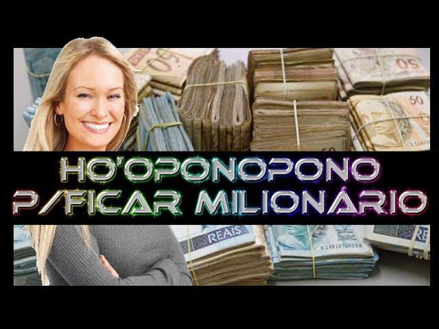 HOOPONOPONO para ficar MILIONARIO(A)!