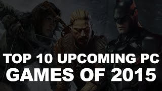 Top 10 Upcoming PC Games of 2015 [1080p]