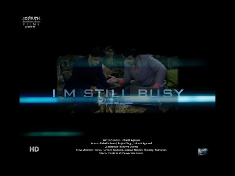 I M STILL BUSY - (2016) full movie | Utkarsh Agarwal