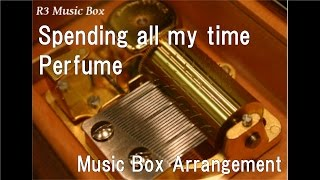 Spending all my time/Perfume [Music Box]