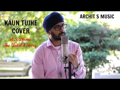KAUN TUJHE   M.S. DHONI -THE UNTOLD STORY   Archit S (Male Cover)  Amaal Mallik Palak  