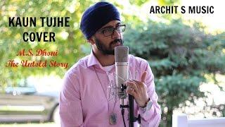 KAUN TUJHE | M.S. DHONI -THE UNTOLD STORY | Archit S (Male Cover)| Amaal Mallik Palak |