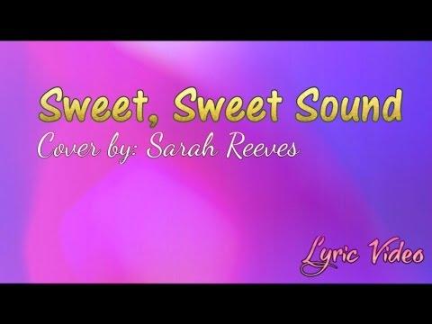 Sweet, Sweet Sound by Sarah Reeves with Lyrics