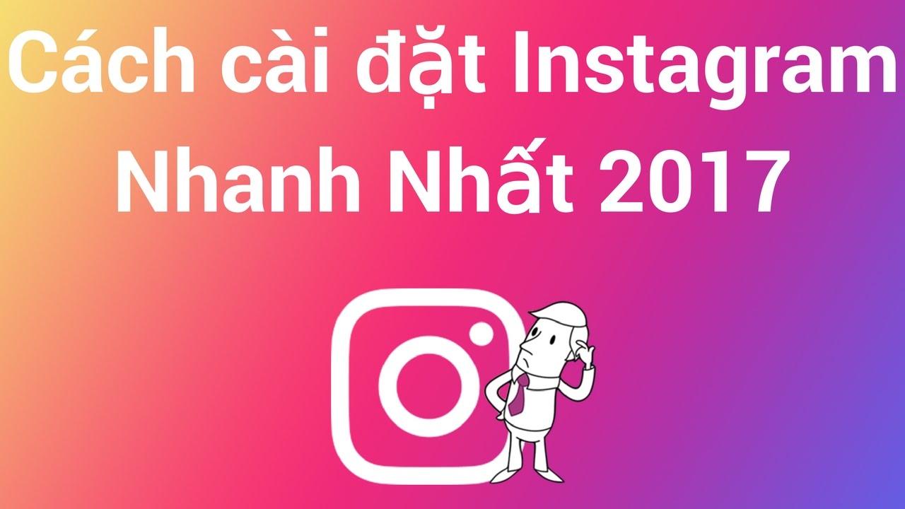 Hướng dẫn Tải Instagram, Đăng Ký Instagram và Đăng Nhập Instagram Nhanh Nhất 2017