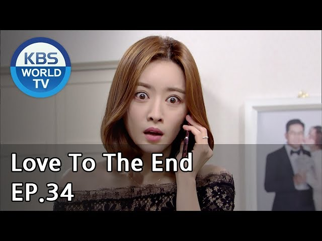 Love To The End | 끝까지 사랑 EP.34 [SUB: ENG, CHN/2018.09.24]