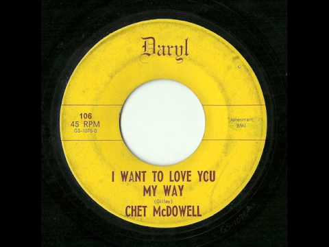 Chet McDowell - I Want To Love You My Way (Daryl)