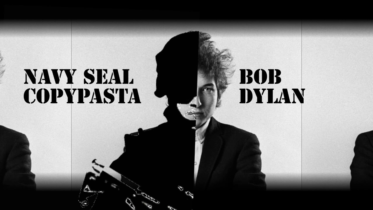 Bob Dylan Sings Navy Seal Copypasta Studio Youtube Submitted 2 months ago by potate_chip. youtube
