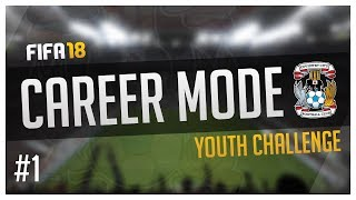 FIFA 18 - Youth Challenge Coventry City Career Mode - Episode 1 - The Empire Begins