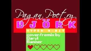 """Björk """"PAGAN POETRY"""" Nintendo Hyper 8-Bit by Daryl Banner"""
