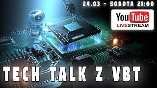 Tech Talk z VBT - Sobota 24.03 o 21:00