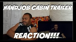 Handjob Cabin (Official HD Trailer) REACTION!!!