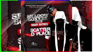 Scatter D Place - Shadow Boxxer ft Daddy Rhymes {Audio Only}
