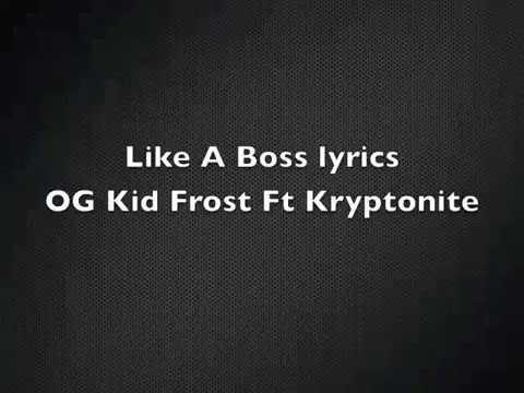 OG Kid Frost-Like a Boss LYRICS