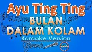 Ayu Ting Ting - Bulan Dalam Kolam (Karaoke) | GMusic