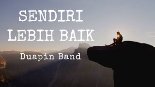 Sendiri Lebih Baik - Duapin Band [Lirik]