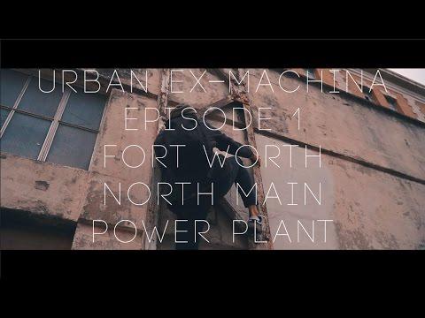Urban Ex-Machina Ep.1 -   Forth Worth North Main Power Plant
