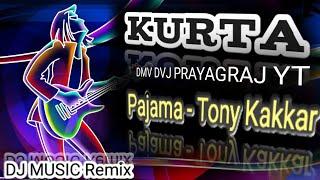 Kurta Pajama - Tony Kakkar || Dj Remix || DMV DVJ PRAYAGRAJ YT || Dance Mix Viral || Kurta Pajama ||