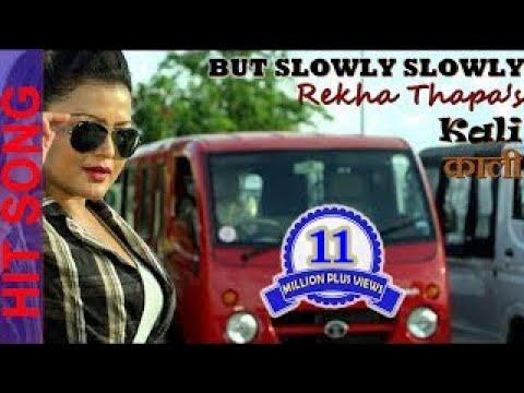 But Slowly Slowly - Full Song - KAALI - Rekha Thapa