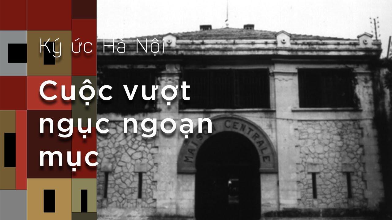 Ký ức Hà Nội: Cuộc vượt ngục ngoạn mục tại Hỏa Lò
