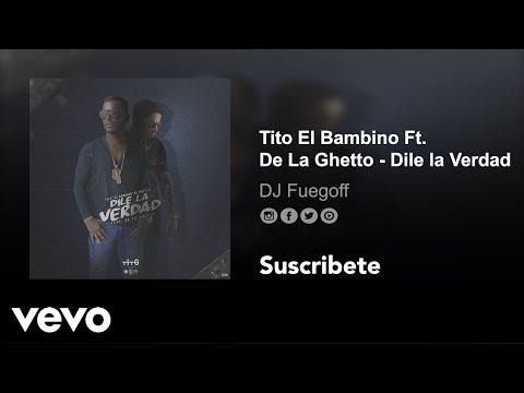Tito El Bambino ft De La Ghetto - Dile la Verdad (New 2017) (Audio)