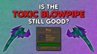 Is the Toxic Blowpipe Still Any Good??? Maybe...