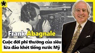 Frank Abagnale - Cuộc Đời Phi Thường Của Siêu Lừa Đảo Khét Tiếng Nhất Lịch Sử Nước Mỹ