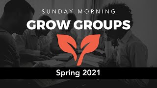 Our New Sunday Grow Groups (Spring 2021)