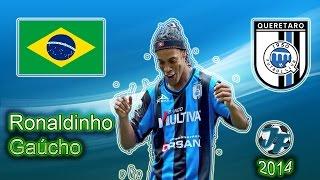 Ronaldinho Gaucho | Goles y Jugadas | Queretaro FC | 2014 (HD)