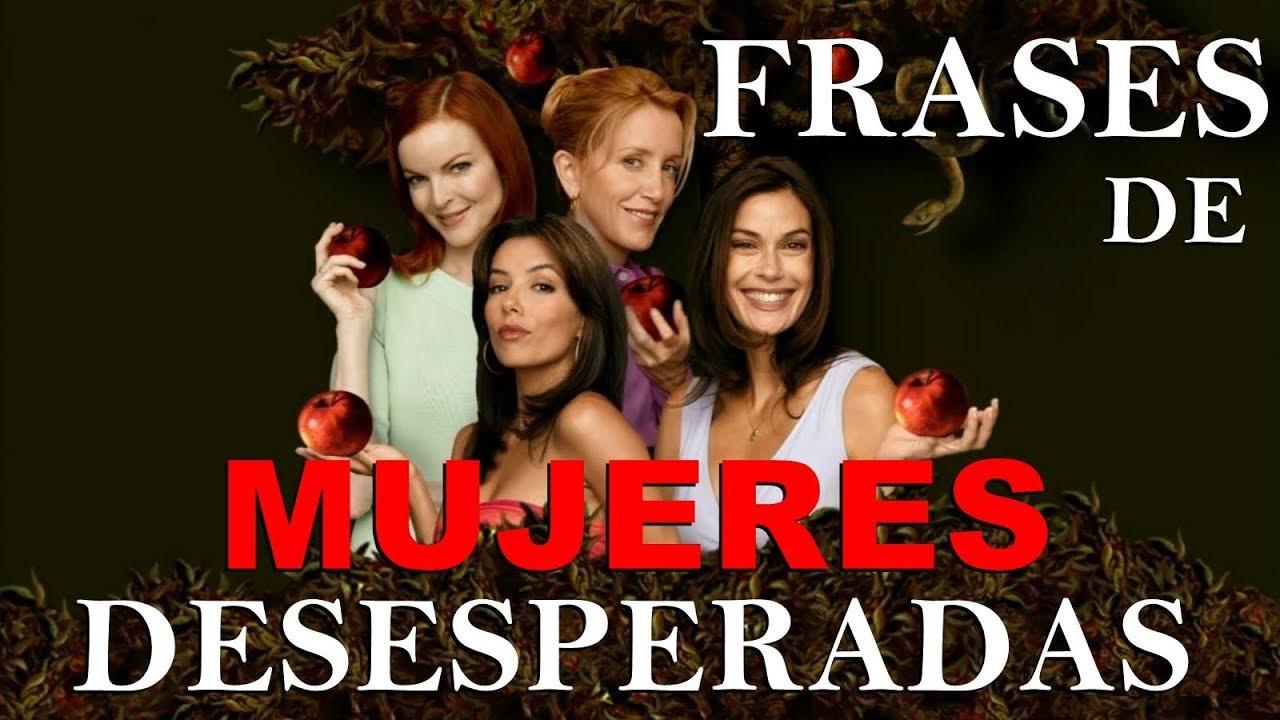 Frases De La Serie Mujeres Desesperadas Desperate