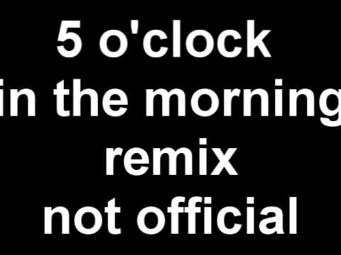 5 O Clock In The Morning Song Remix Not Official