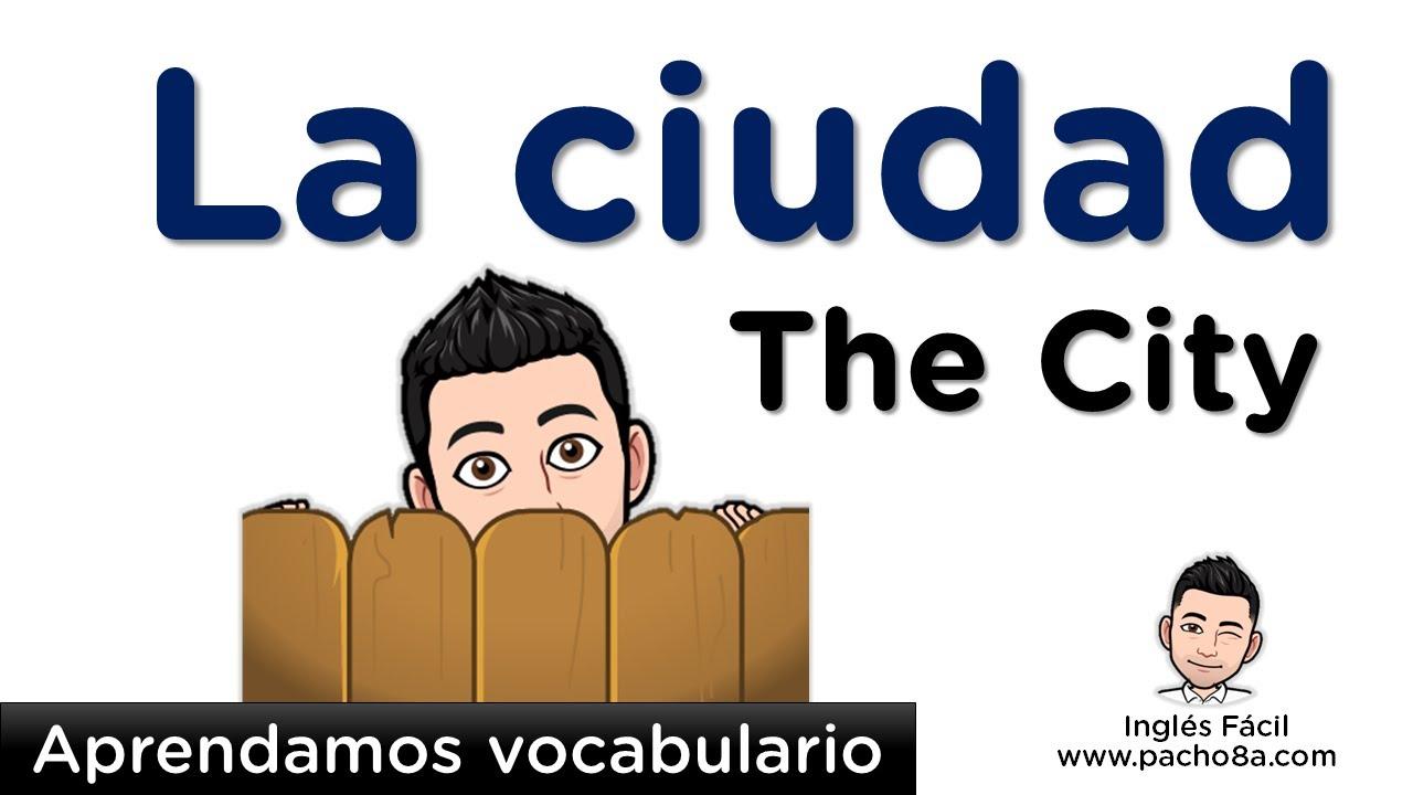 Aprendamos vocabulario - La Ciudad - The City