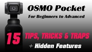 DJI Osmo Pocket - 15 TIPS, TRICKS and TRAPS Plus HIDDEN FEATURES - Beginners to Advanced Filmakers