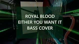 Royal Blood - Either You Want It (Bass Cover)