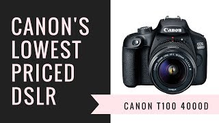 Canon T100 4000D - Is Canon's LOWEST Priced DSLR Worth Buying?
