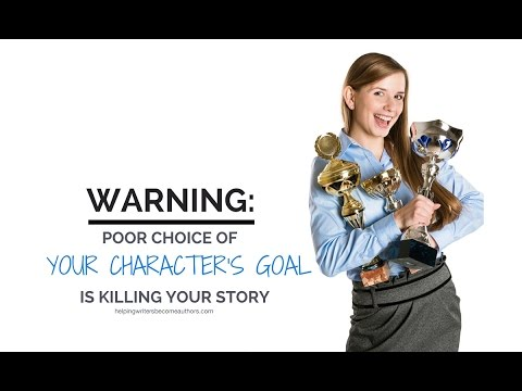 Warning: Your Poor Choice of Your Character's Goal Is Killing Your Story