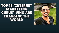 Internet Marketing Gurus - The Top 15 Influencers Who Are Changing The World