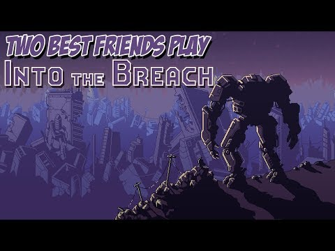 Two Best Friends Play Into The Breach