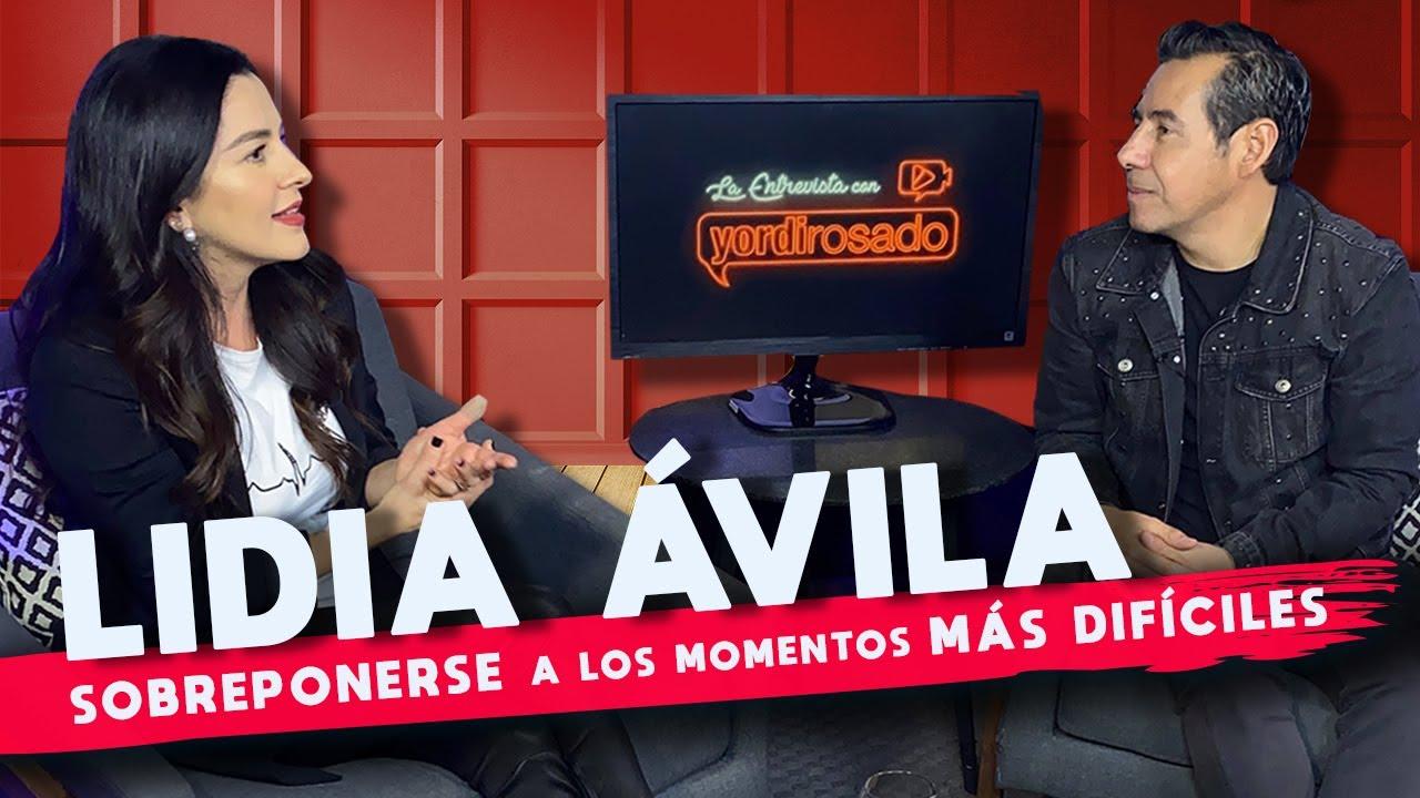 LIDIA ÁVILA, cómo SOBREPONERSE a los MOMENTOS MÁS DIFÍCILES | La entrevista con Yordi Rosado