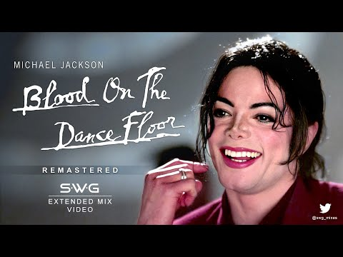 (Video Version) BLOOD ON THE DANCE FLOOR (SWG Remastered Extended Mix) - MICHAEL JACKSON
