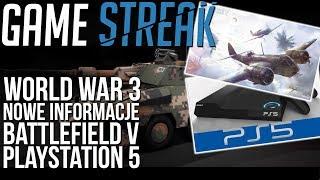 Potężna PlayStation 5 | Zmiany w Battlefield V | World War 3 i plan rozwoju | Game Streak #5