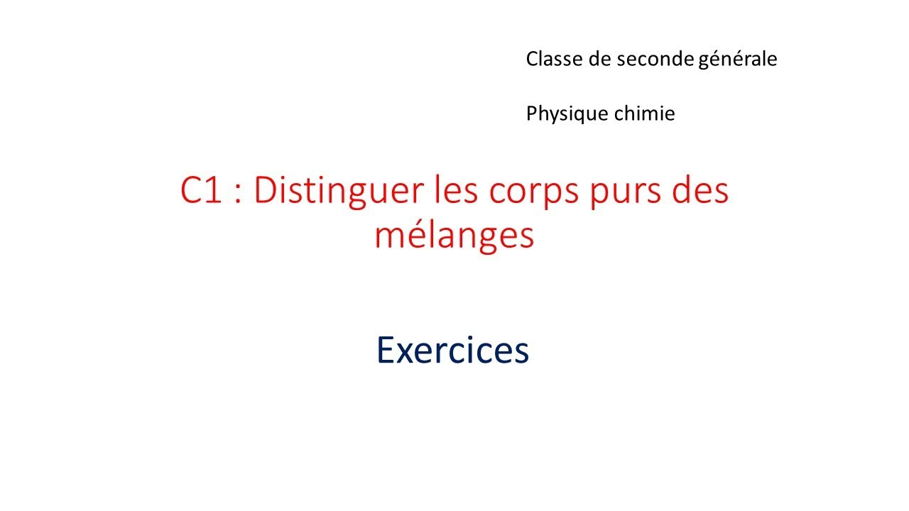C1 Exercices Corps Purs Et Melanges En Classe De Seconde Youtube