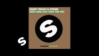 Danny Freakx & Strobe - How Long Can I Wait For You (Original Mix)