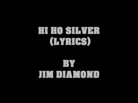 HI HO SILVER (LYRICS) BY JIM DIAMOND