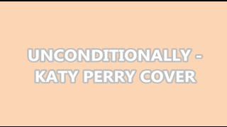 Unconditionally (Katy Perry) cover