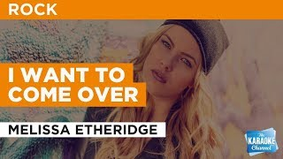 I Want To Come Over in the style of Melissa Etheridge | Karaoke with Lyrics